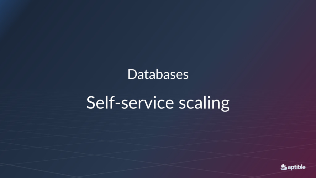 Databases Self-service scaling