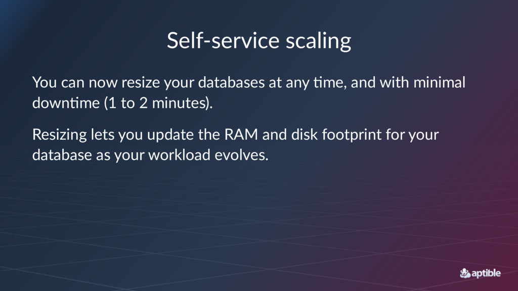 Self-service scaling You can now resize your da...