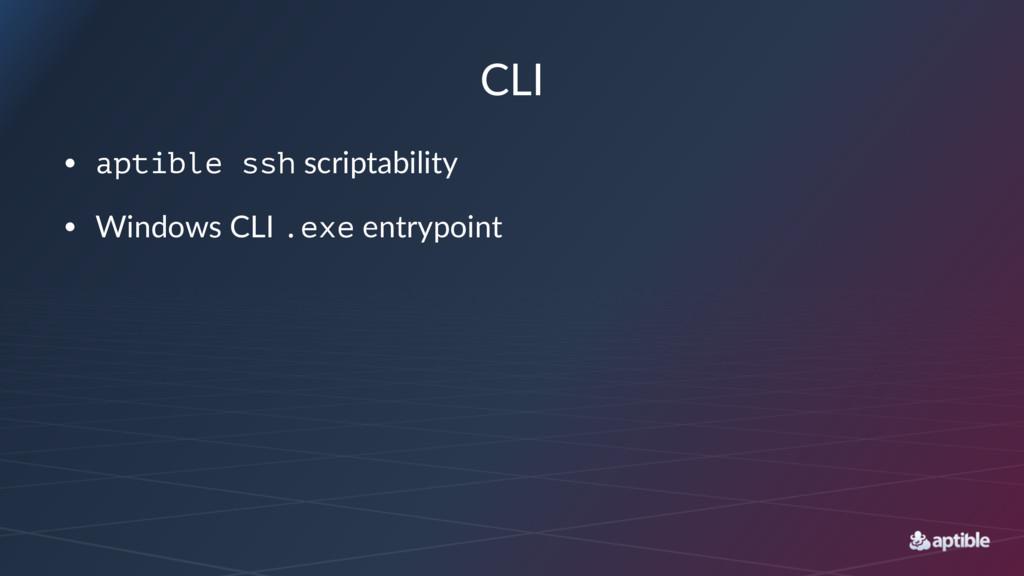 CLI • aptible ssh scriptability • Windows CLI ....