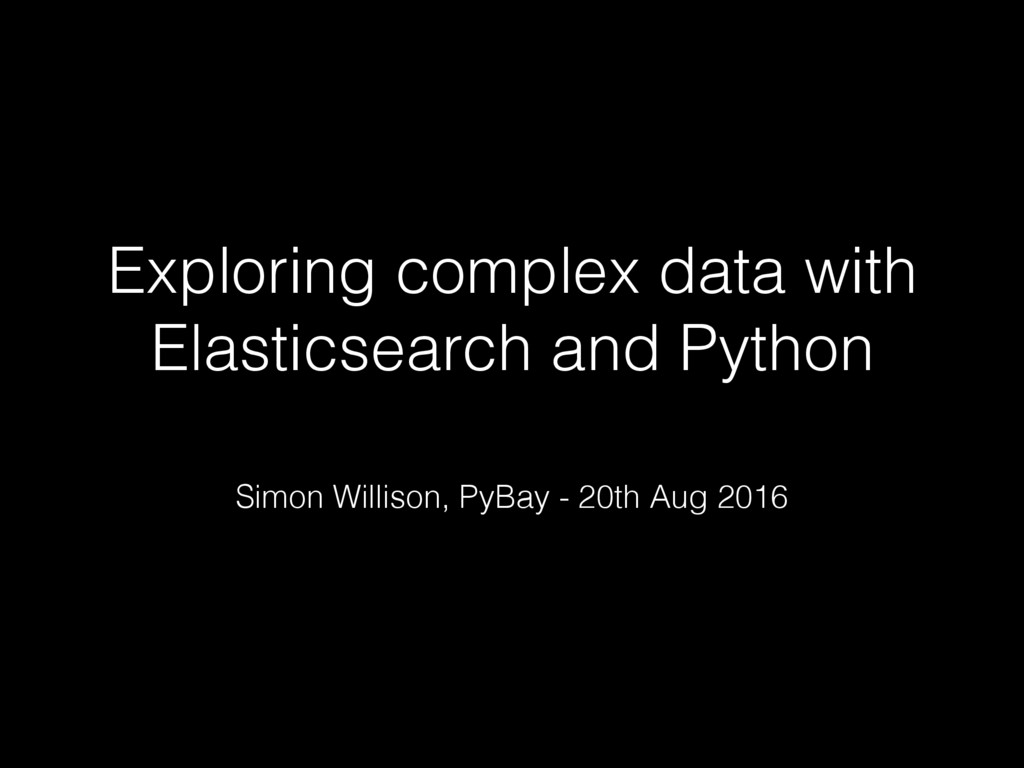 Exploring complex data with Elasticsearch and P...
