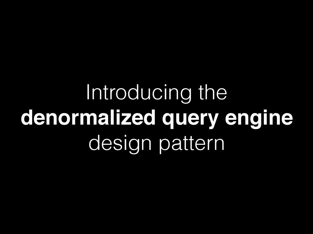 Introducing the denormalized query engine desig...