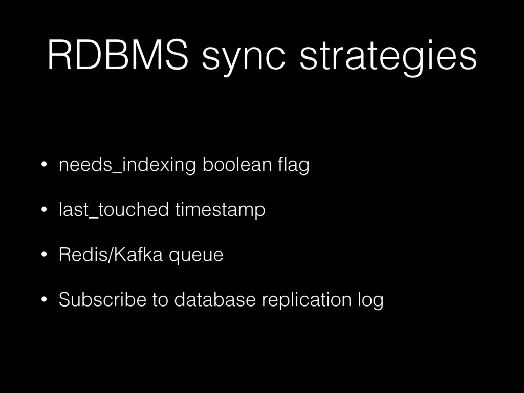 RDBMS sync strategies • needs_indexing boolean ...
