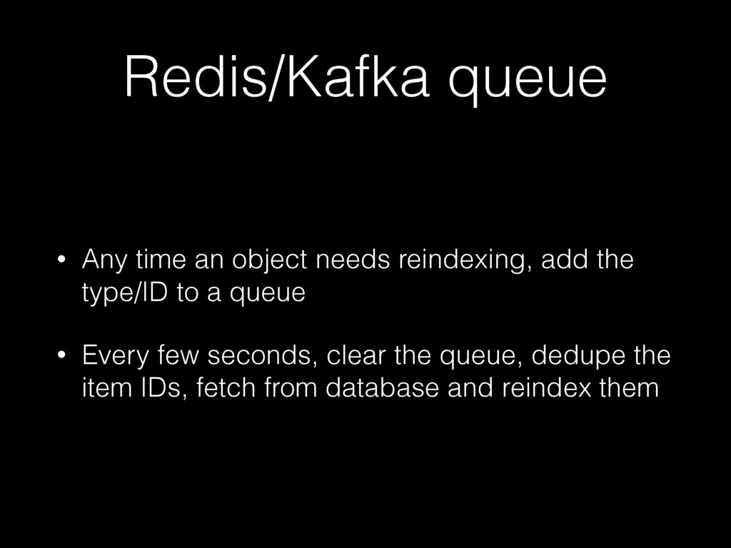 Redis/Kafka queue • Any time an object needs re...