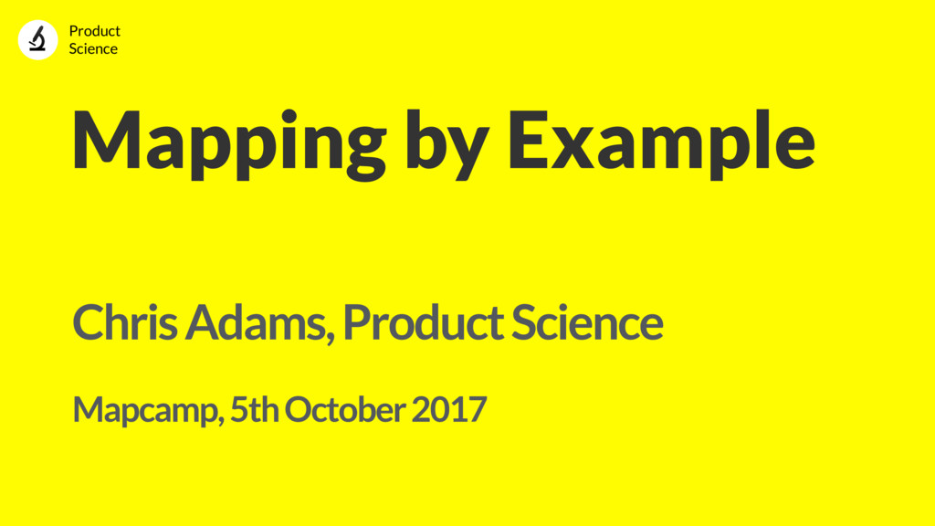 Mapping by Example Chris Adams, Product Science...