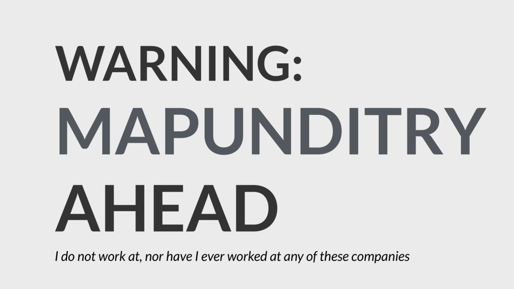 WARNING: MAPUNDITRY AHEAD I do not work at, nor...