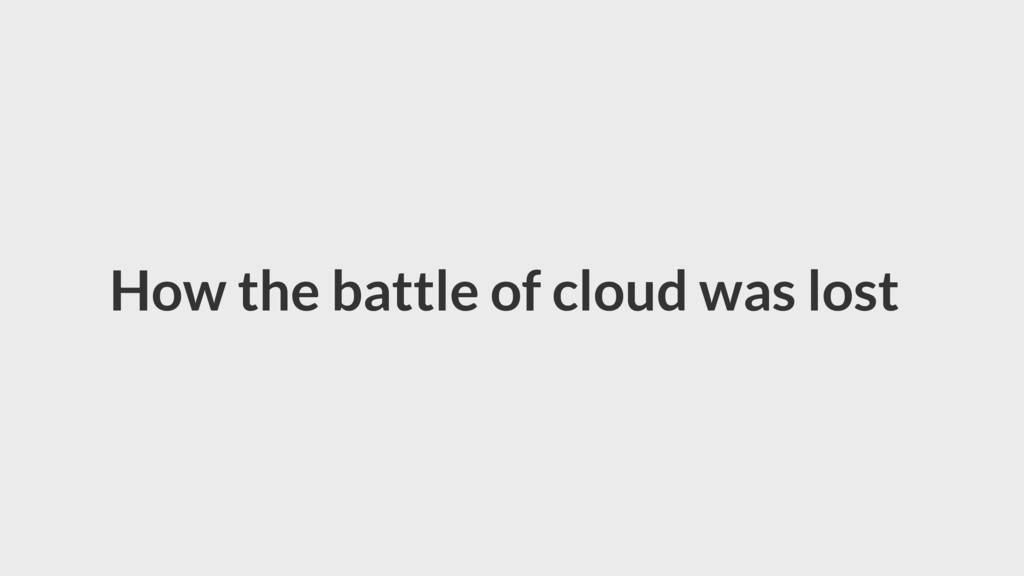 How the battle of cloud was lost