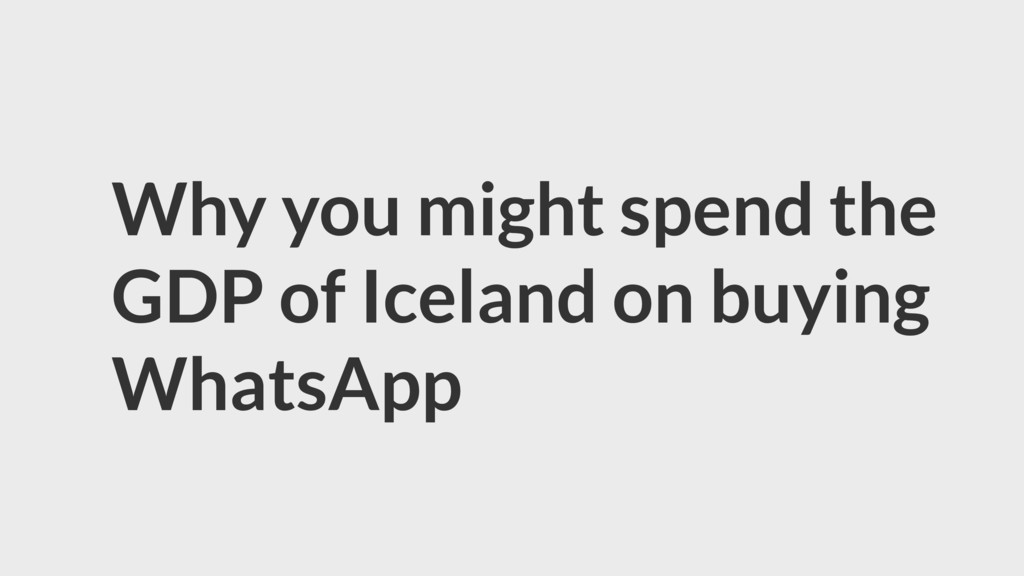 Why you might spend the GDP of Iceland on buyin...