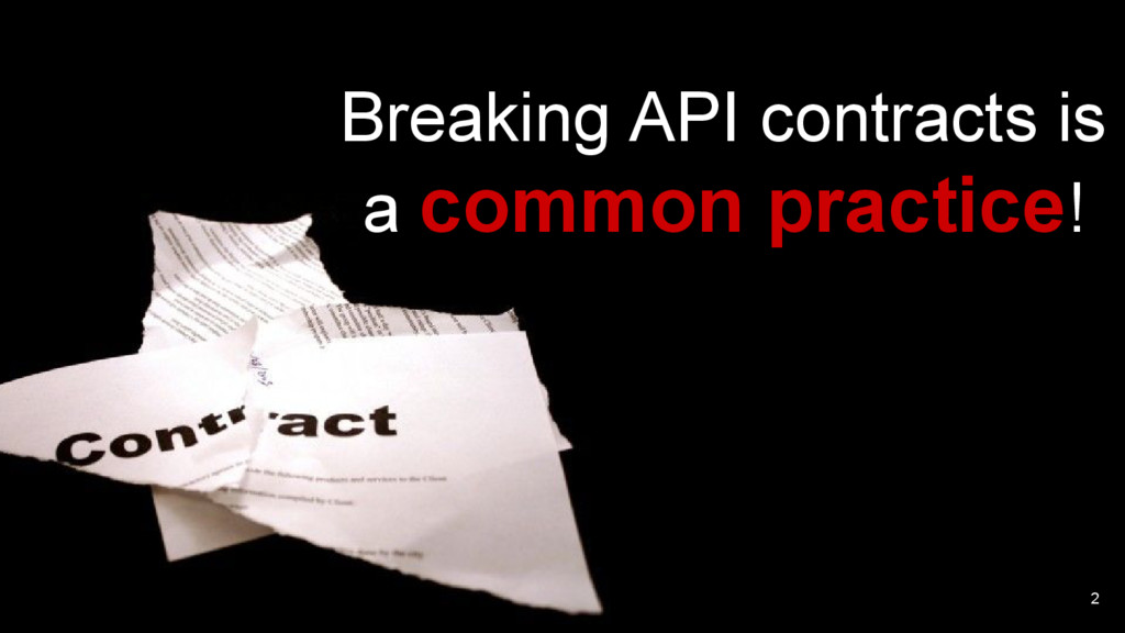 2 Breaking API contracts is a common practice!
