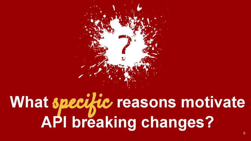 5 What specific reasons motivate API breaking c...