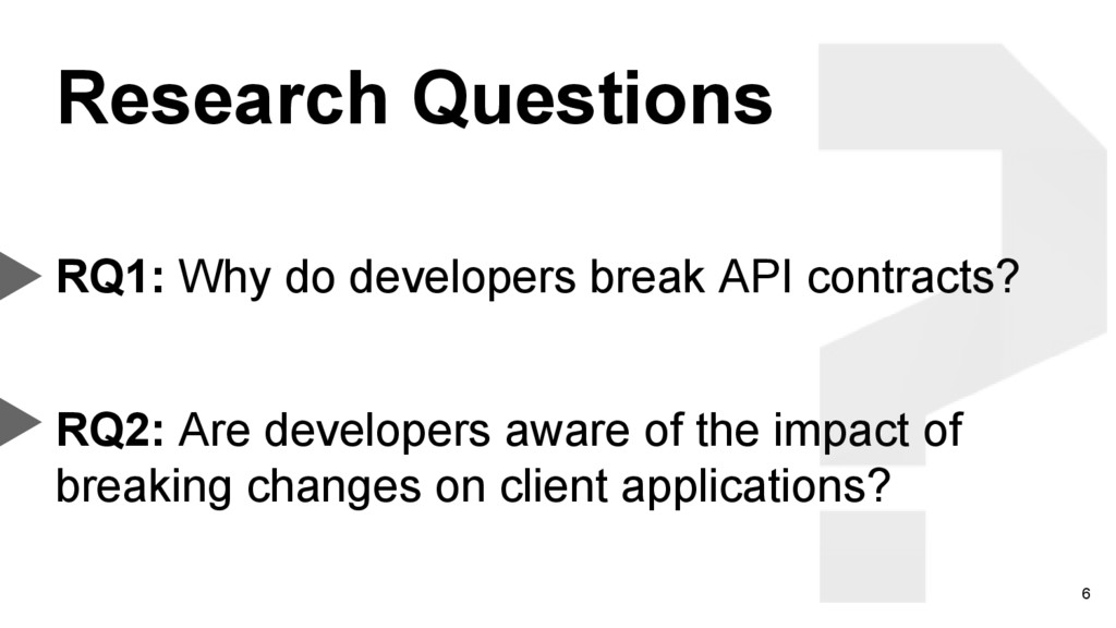 6 RQ1: Why do developers break API contracts? R...