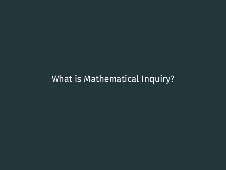 What is Mathematical Inquiry? 3