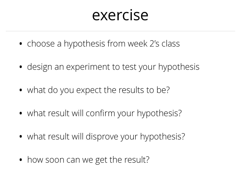 exercise • choose a hypothesis from week 2's cl...