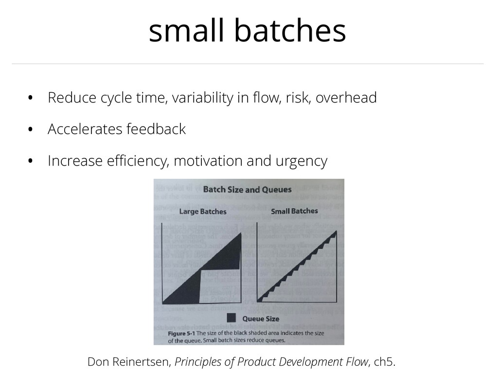 small batches • Reduce cycle time, variability ...