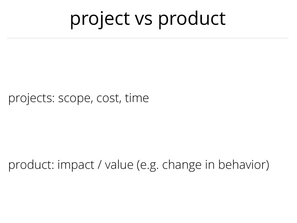 projects: scope, cost, time product: impact / v...