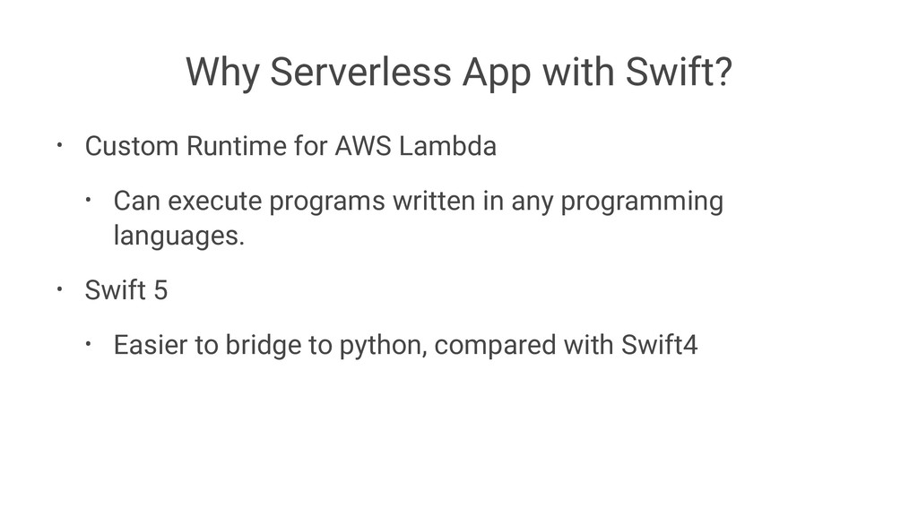 Why Serverless App with Swift? • Custom Runtime...