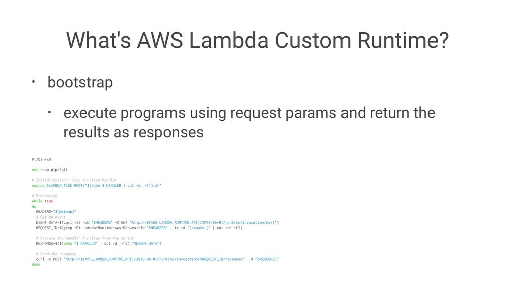 What's AWS Lambda Custom Runtime? • bootstrap •...