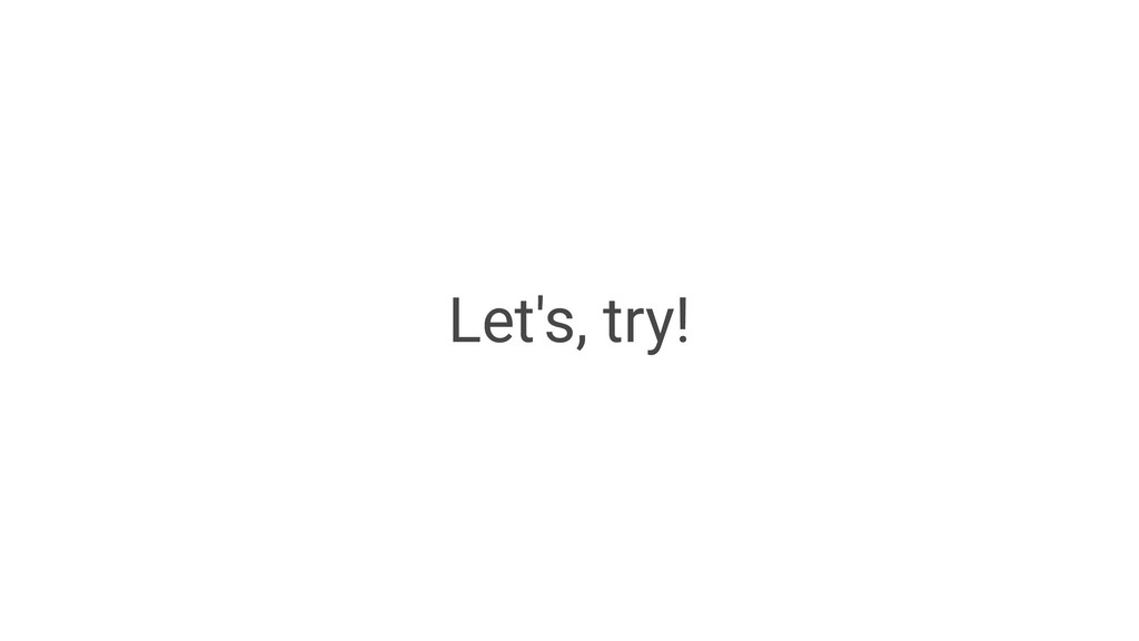 Let's, try!