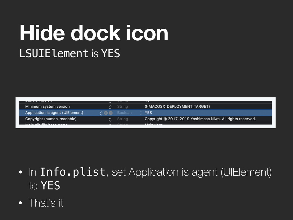 LSUIElement is YES Hide dock icon • In Info.pli...