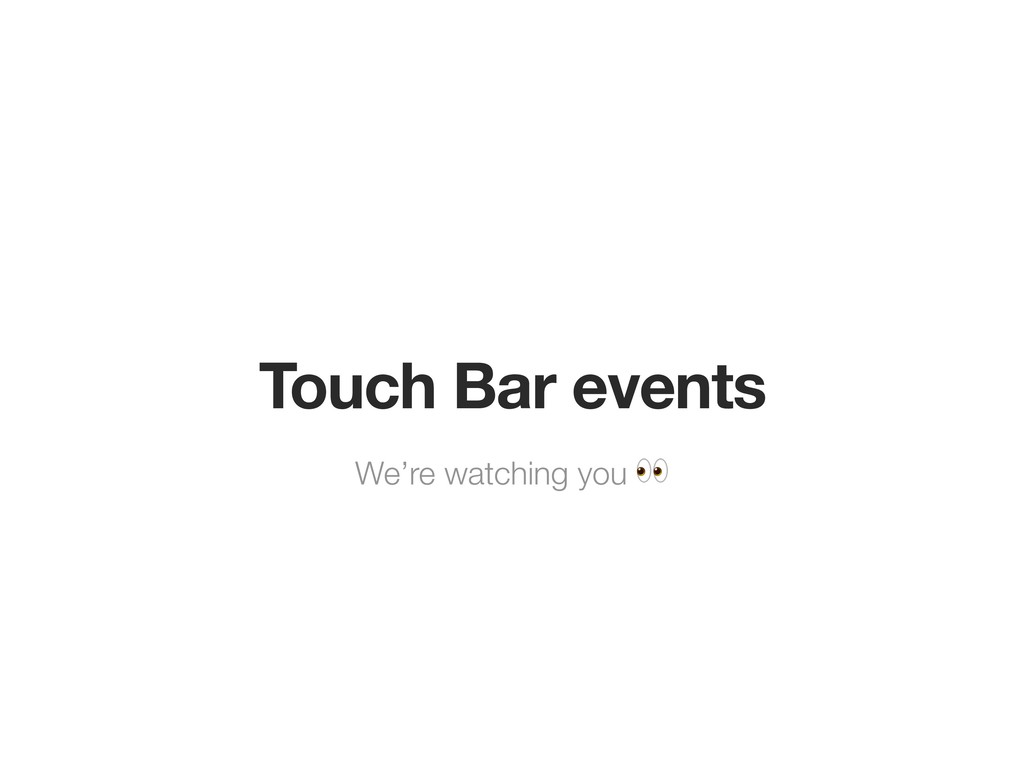 We're watching you  Touch Bar events
