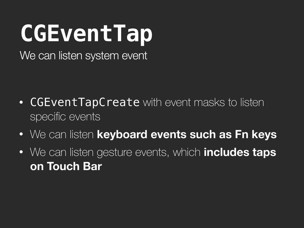 We can listen system event • CGEventTapCreate w...