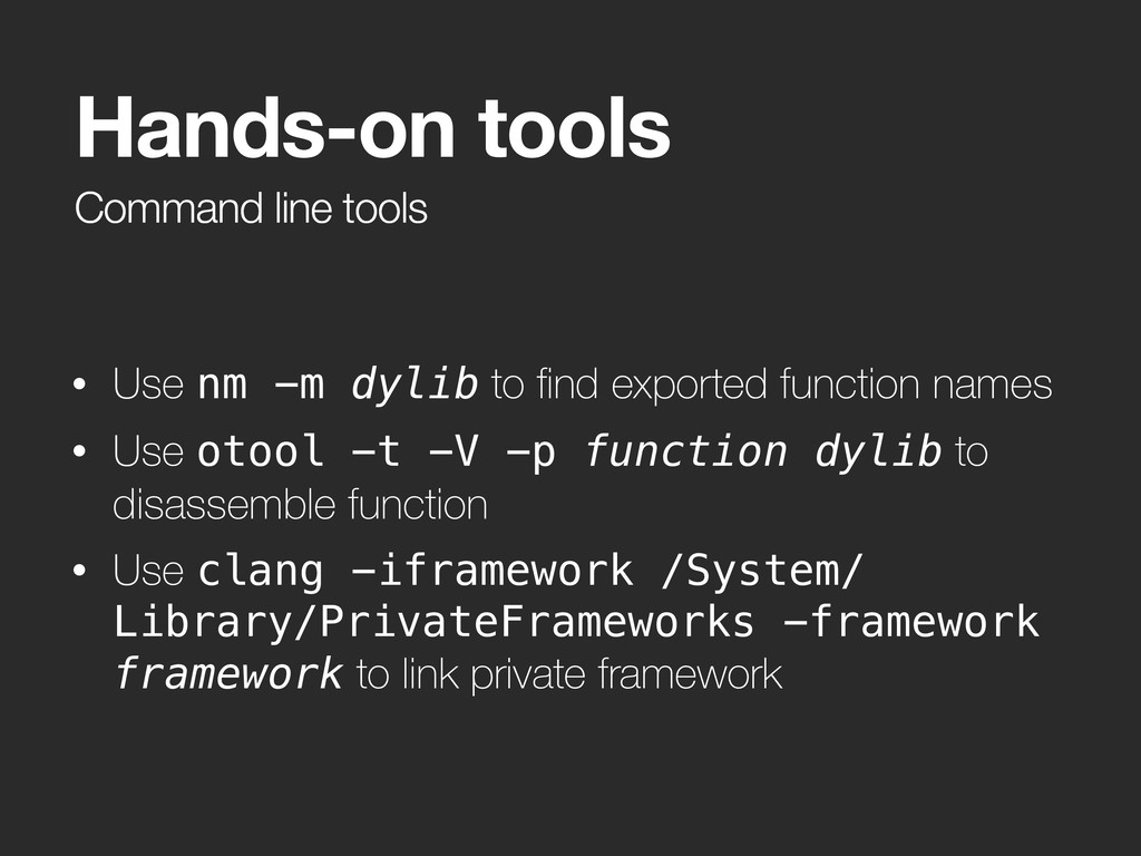 Command line tools Hands-on tools • Use nm -m d...