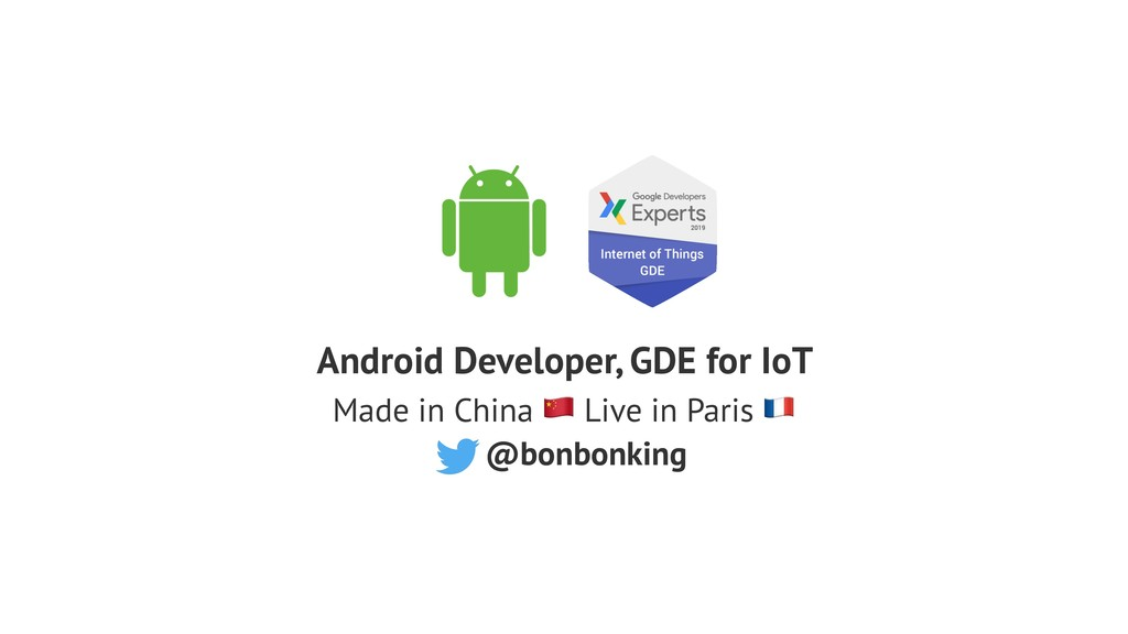 Android Developer, GDE for IoT Made in China ! ...