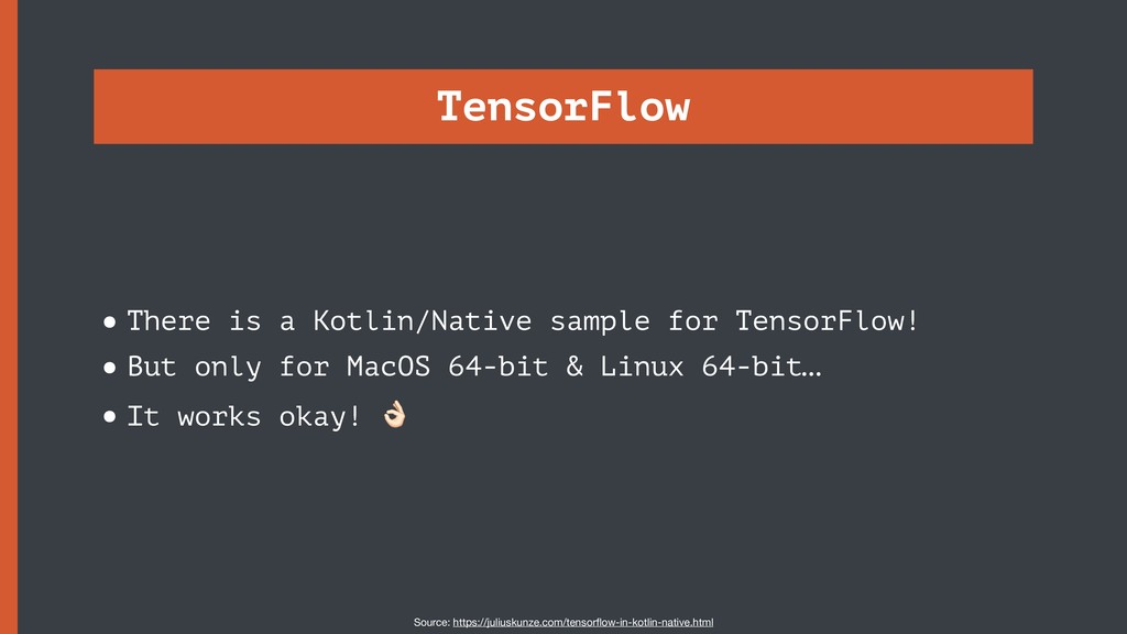 TensorFlow •There is a Kotlin/Native sample for...