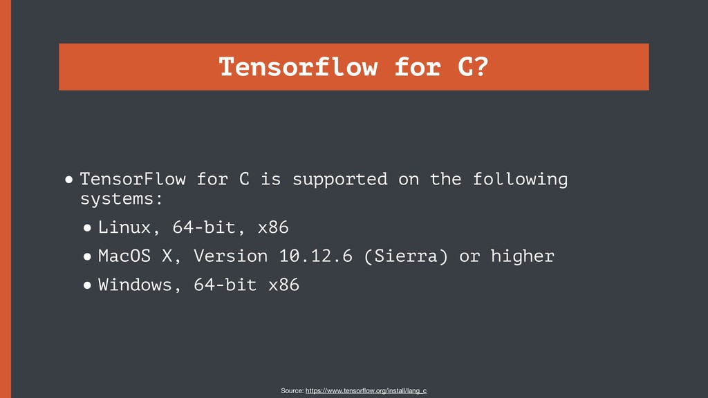 Tensorflow for C? •TensorFlow for C is supporte...