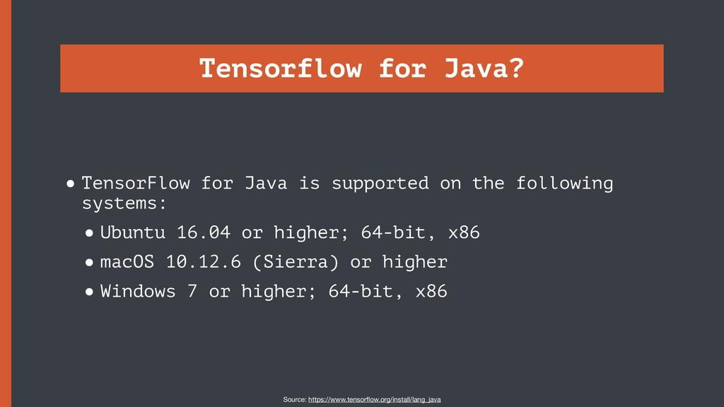 Tensorflow for Java? •TensorFlow for Java is su...