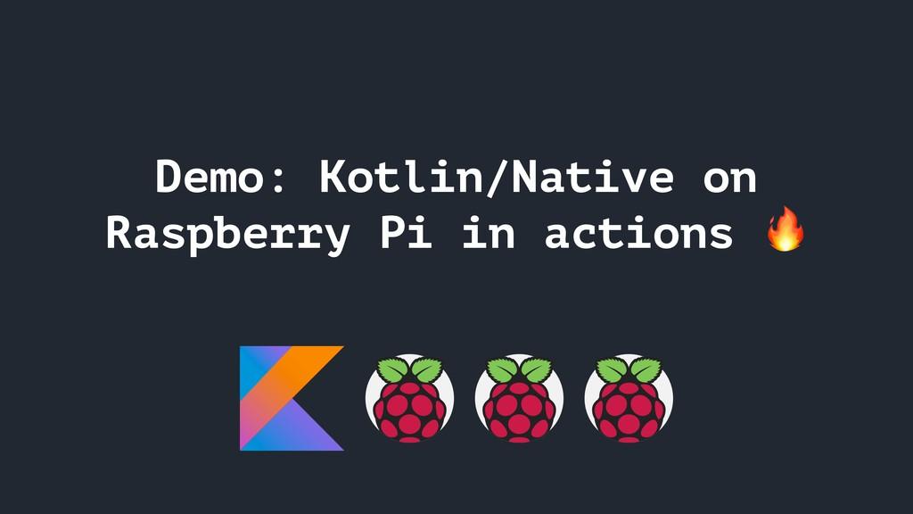 Demo: Kotlin/Native on Raspberry Pi in actions