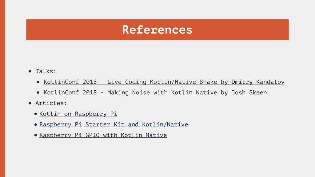 References • Talks: • KotlinConf 2018 - Live Co...