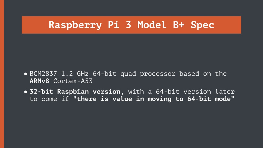 Raspberry Pi 3 Model B+ Spec •BCM2837 1.2 GHz 6...