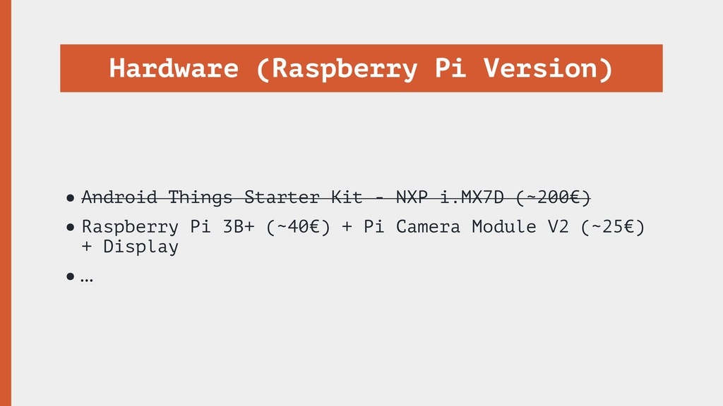 Hardware (Raspberry Pi Version) •Android Things...