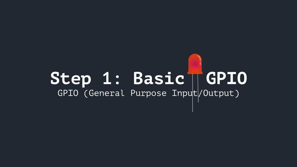 Step 1: Basic GPIO GPIO (General Purpose Input/...
