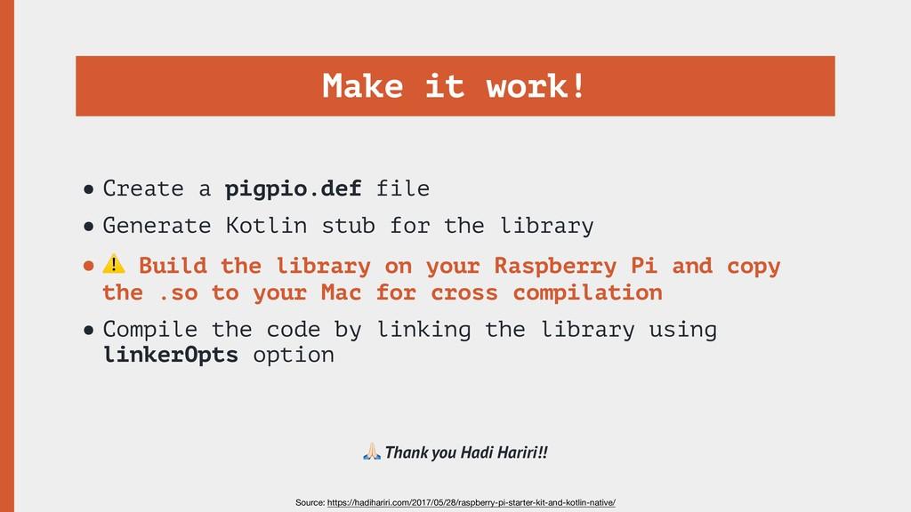 Make it work! •Create a pigpio.def file •Genera...