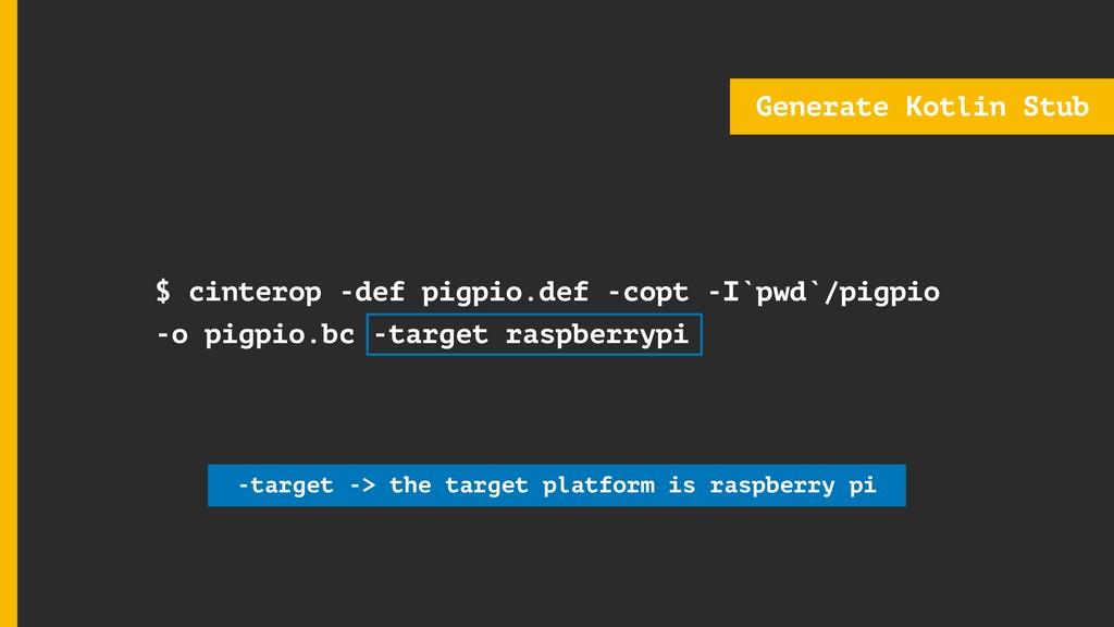 $ cinterop -def pigpio.def -copt -I`pwd`/pigpio...
