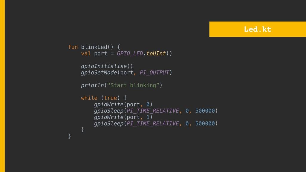 Led.kt fun blinkLed() { val port = GPIO_LED.toU...