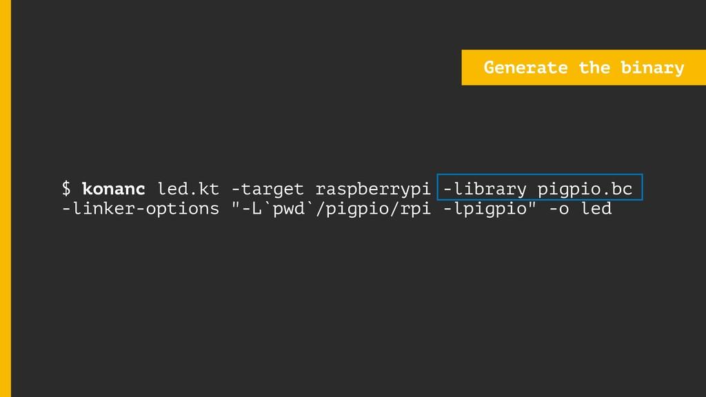 $ konanc led.kt -target raspberrypi -library pi...
