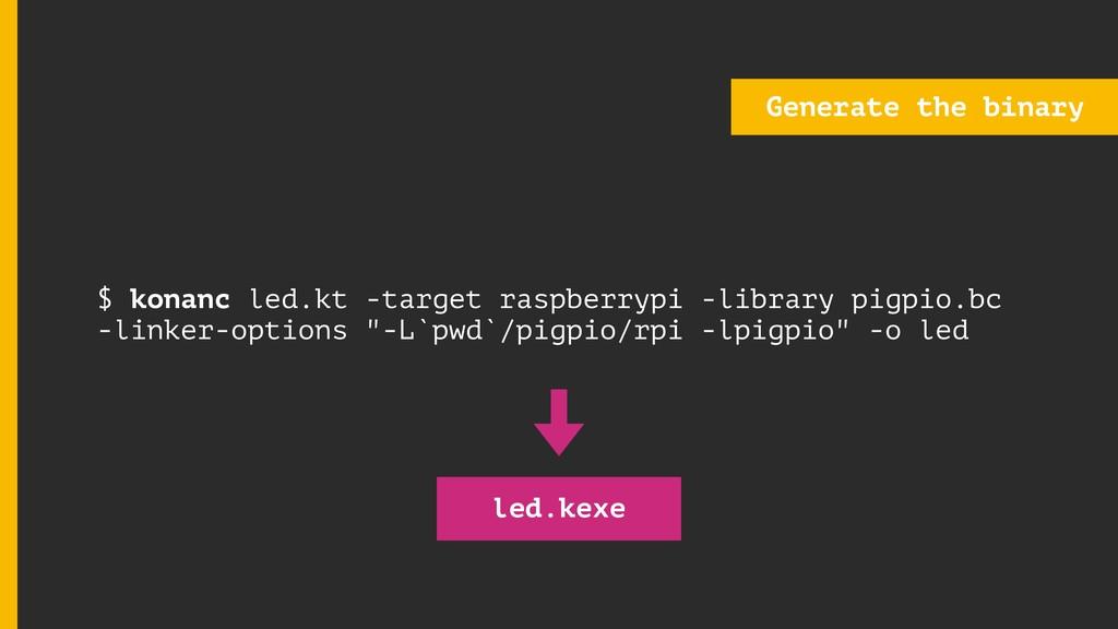 Generate the binary led.kexe $ konanc led.kt -t...