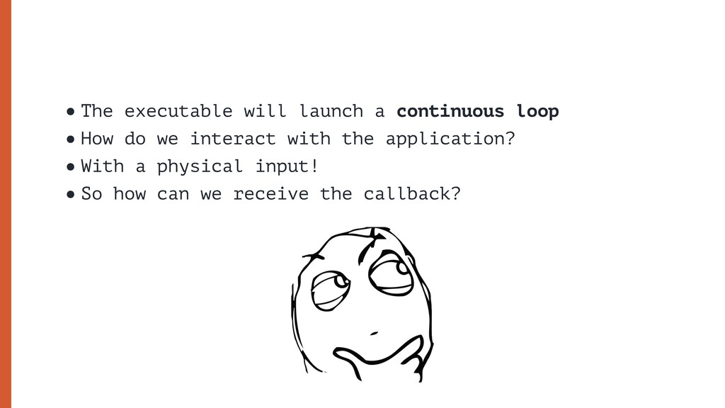 •The executable will launch a continuous loop •...