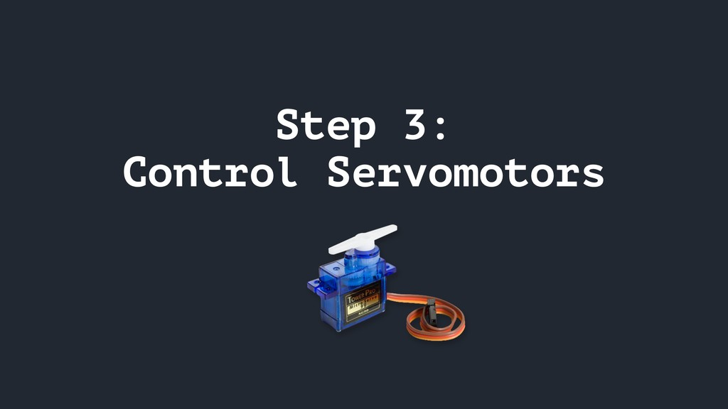 Step 3: Control Servomotors