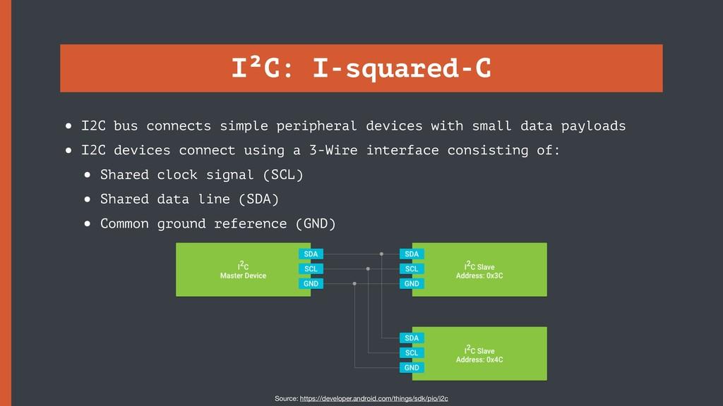 I²C: I-squared-C • I2C bus connects simple peri...