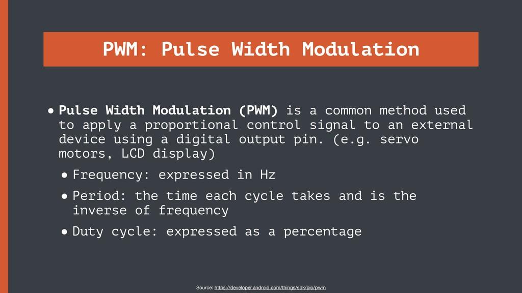 PWM: Pulse Width Modulation •Pulse Width Modula...