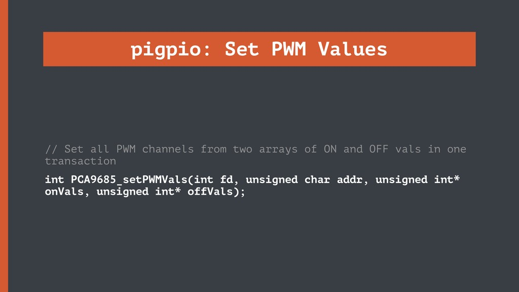 pigpio: Set PWM Values // Set all PWM channels ...