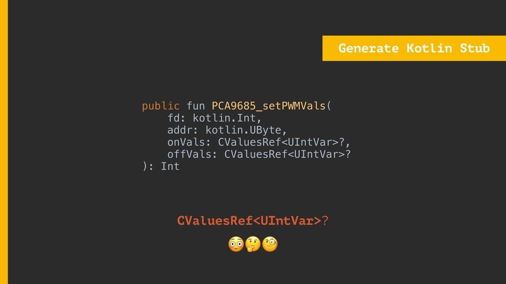 Generate Kotlin Stub CValuesRef<UIntVar>?  publ...