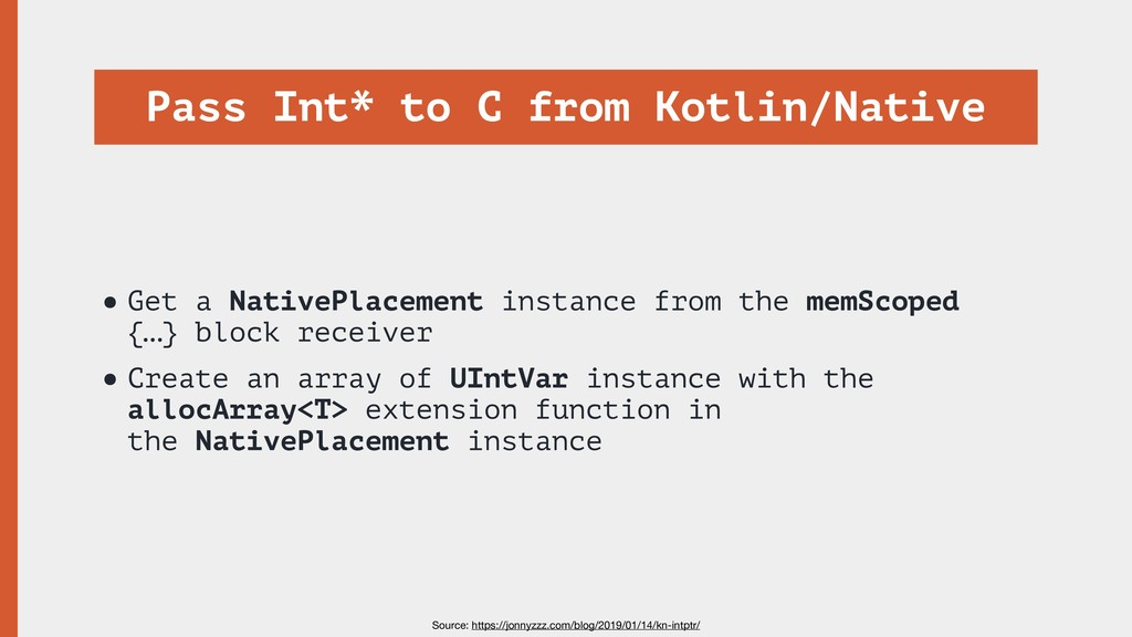 Pass Int* to C from Kotlin/Native •Get a Native...