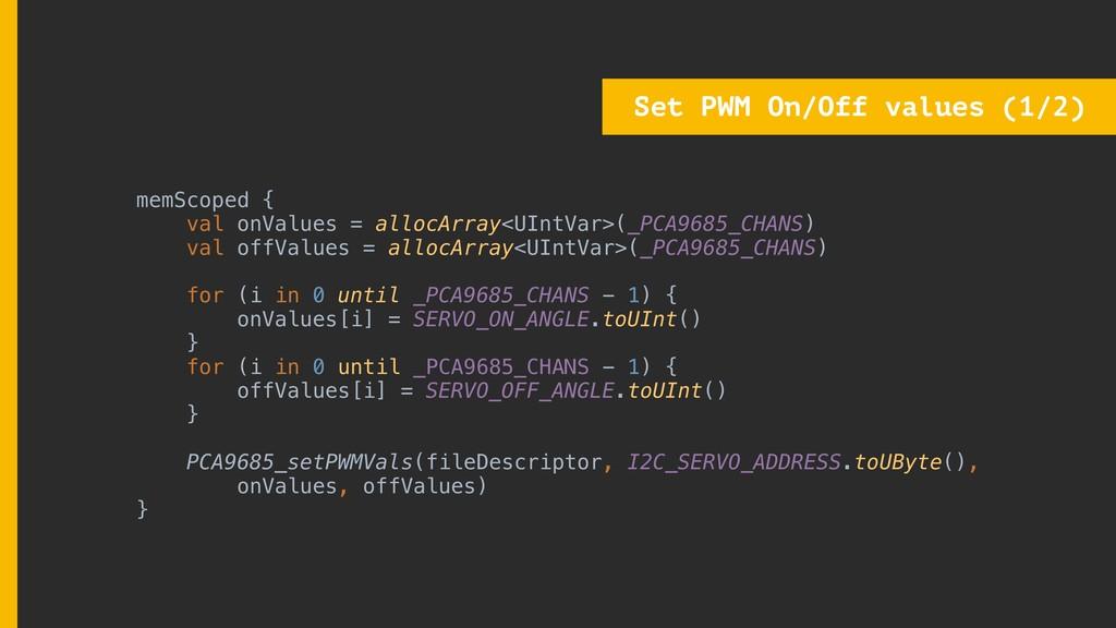 Set PWM On/Off values (1/2) memScoped { val onV...