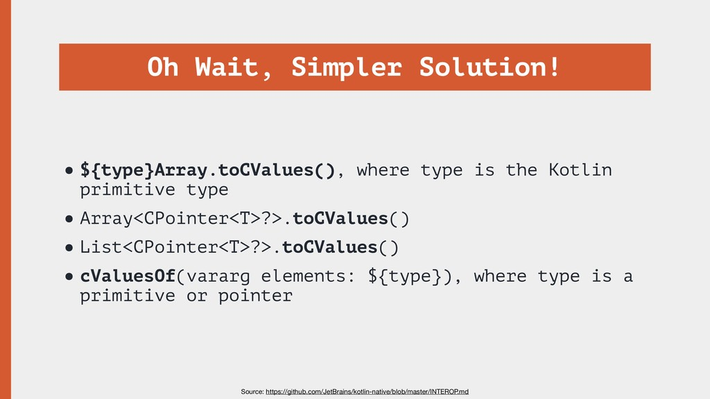 Oh Wait, Simpler Solution! •${type}Array.toCVal...