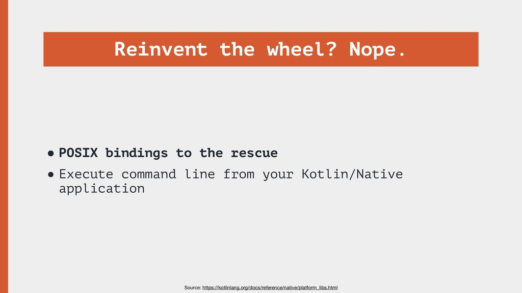 Reinvent the wheel? Nope. •POSIX bindings to th...