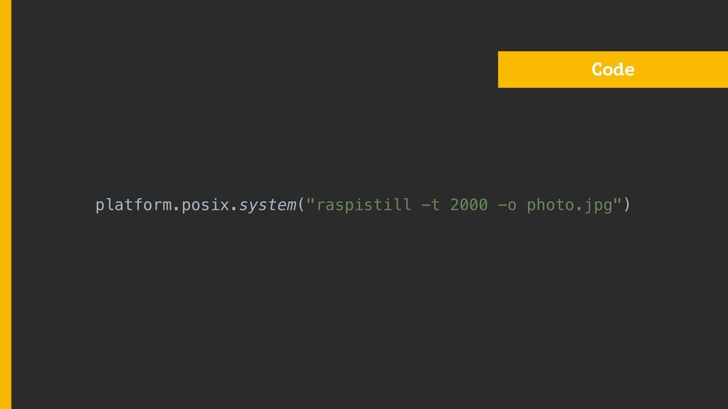 """Code platform.posix.system(""""raspistill -t 2000 ..."""